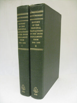 The History of the Principal Transactions of the Irish Parliament from the Year 1634 to 1666 by Lord Mountmorres