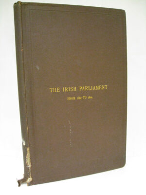 The Irish Parliament from the year 1782 to 1800 by W Ellis Hume Williams