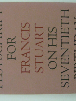 A Festschrift for Francis Stuart on his Seventieth Birthday 28 April 1972 by Francis Stuart