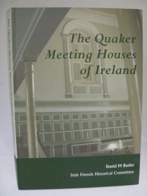 The Quaker Meeting Houses of Ireland by David M Butler