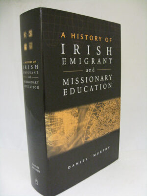 A History of Irish Emigrant and Missionary Education by Daniel Murphy