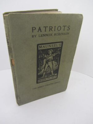 Patriots.  A Play in Three Acts. (1912) by Lennox Robinson
