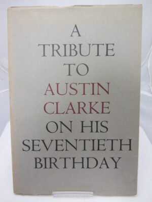A Tribute to Austin Clarke on his Seventieth Birthday 9th May 1966. by Austin Clarke