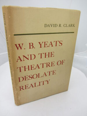 W.B. Yeats and the Theatre of Desolate Reality. by David R Clark