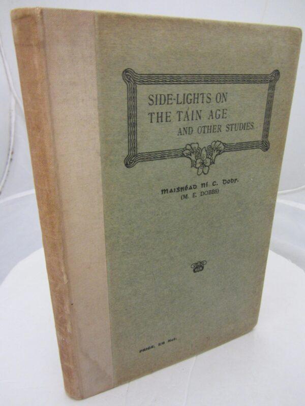 Side-lights on the Táin Age and other Studies. Eight essays on ancient  history & Tain Bo Cuailgn by Mhaigréad C. Ní Dobs