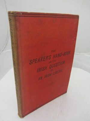 The Speaker's Hand-Book on the Irish Question. by An Irish Liberal
