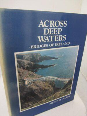 Across Deep Waters Bridges of Ireland by Michael Barry