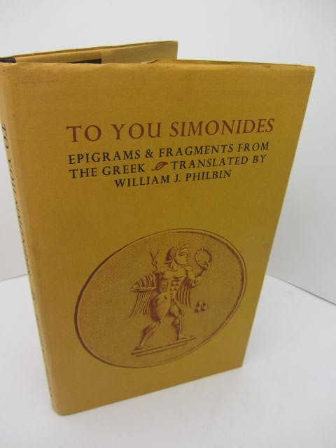 To You Simonides.  Epigrams and Fragments from the Greek. by William J. Philbin