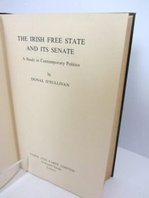The Irish Free State and Its Senate (1940) by Donal O'Sullivan