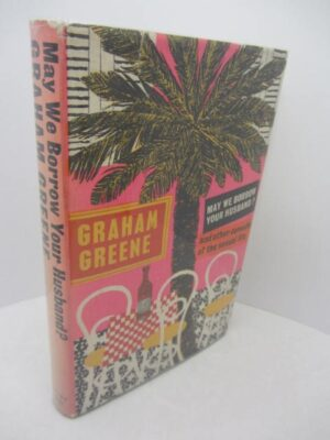 May We Borrow Your Husband and other Comedies of the Sexual Life by Graham Greene