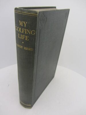 My Golfing Life.  Told to Clyde Foster. by Sandy Herd