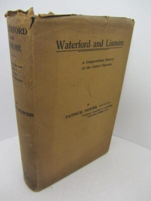 Waterford & Lismore A Compendious History of the United Diocese. (1937) by Patrick Power
