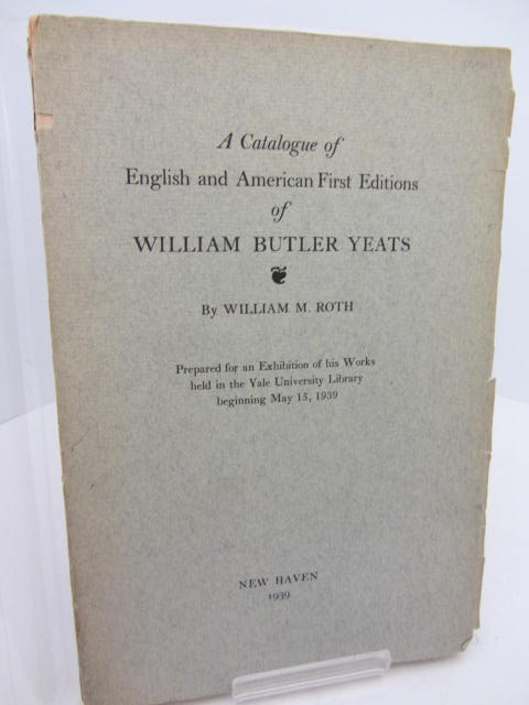 A Catalogue of English & American First Editions of William Butler Yeats by William Roth