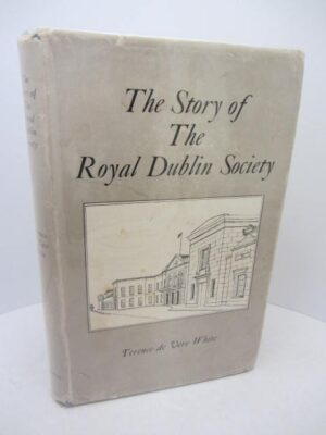 The Story of The Royal Dublin Society by Terence De Vere White