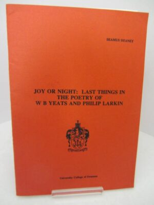 Joy or Night: Last Things in the Poetry of W. B. Yeats and Philip Larkin. Inscribed Copy by Seamus Heaney