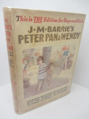 Peter Pan and Wendy. Retold by May Byron for Boys and Girls with approval of the Author. by J.M. Barrie