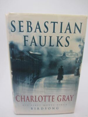 Charlotte Gray. First Edition. Signed (1998) by Sebastian Faulks