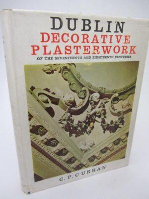 Dublin Decorative Plasterwork Of The 17th & 18th Centuries (1967) by C.P. Curran