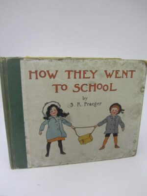 How They Went to School (1903) by Rosamond S. Praeger