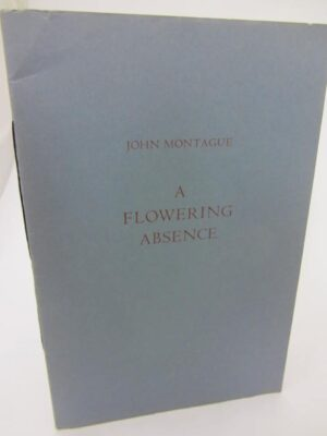 A Flowering Absence. Limited Signed Edition by John Montague