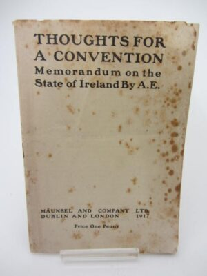 Thoughts for a Convention. Memorandum on the State of Ireland (1917) by A.E. [George Russell]