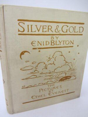 Silver & Gold.  Illustrated by Ethel Everett (1930) by Enid Blyton
