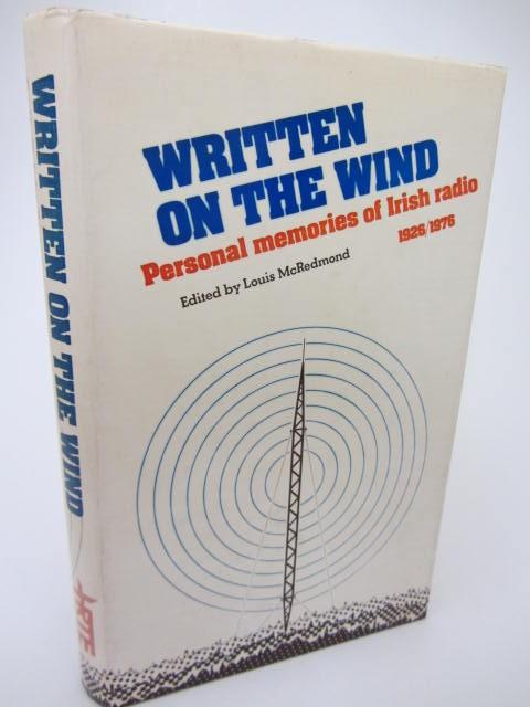 Written on the Wind. Personal Memories of Irish Radio 1926-76 by Louis McRedmond [Editor]