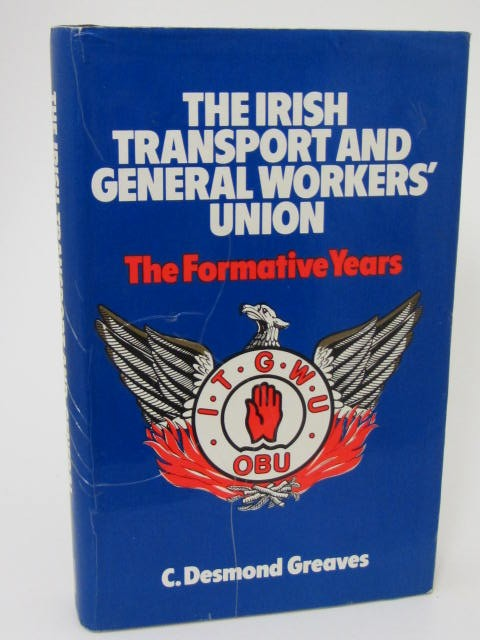 The Irish Transport and General Worker's Union 1909-1923 by Desmond C. Graves