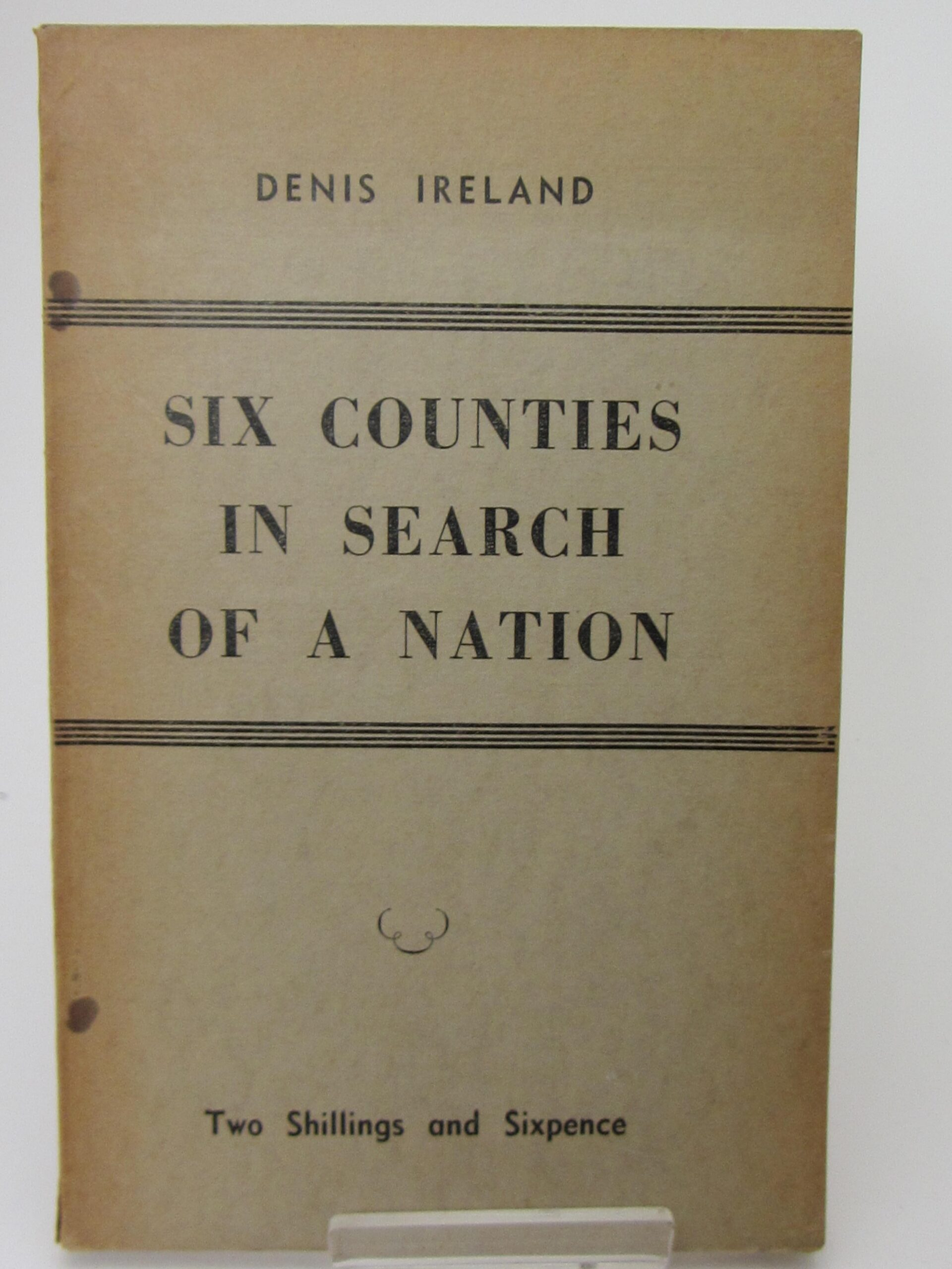 Six Counties In Search Of A Nation. Essays on Partition 1942-1946 by Denis Ireland