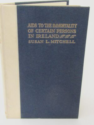 Aids to the Immortality of Certain Persons in Ireland. New Edition (1913) by Susan L. Mitchell