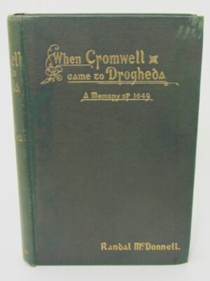 When Cromwell Came to Drogheda. A Memory of 1649. by Randal McDonnell
