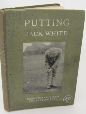 Putting. First Edition (1921) by Jack White