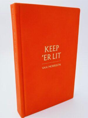 Keep 'Er Lit. New Selected Lyrics. Limited Signed Issue (2020) by Van Morrison