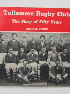 Tullamore Rugby Club. The Story of Fifty Years (1987) by Michael Byrne