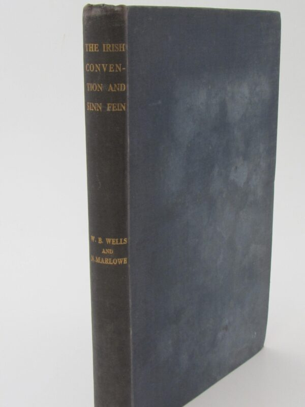 The Irish Convention and Sinn Fein (1918) by Warre B. Wells & N. Marlow