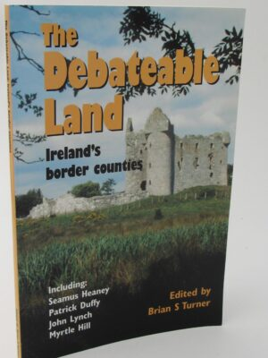 The Debateable Land. Ireland's Border Counties. Signed Copy (2002) by Brian S. Turner (Editor)