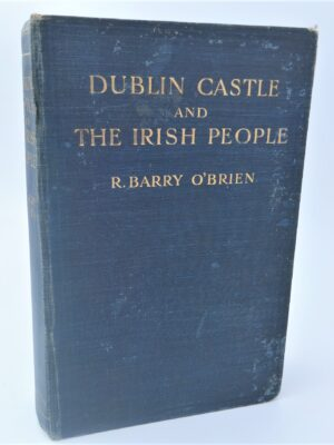 Dublin Castle and The Irish People (1909) by R. Barry O'Brien