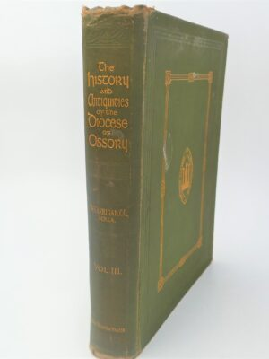 The History and Antiquities of the Diocese of Ossory. Volume Three by Rev. William Carrigan