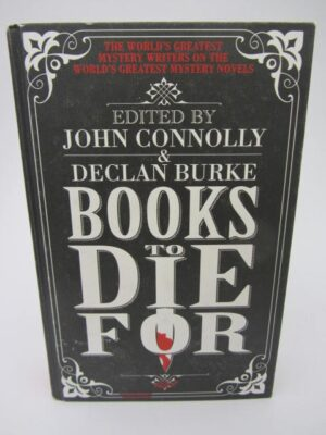 Books To Die For. The World's Greatest Mystery Writers (2012) by John Connolly & Declan Burke