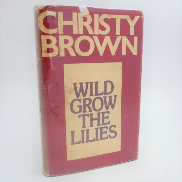 Wild Grow The Lilies (1976) by Christy Brown